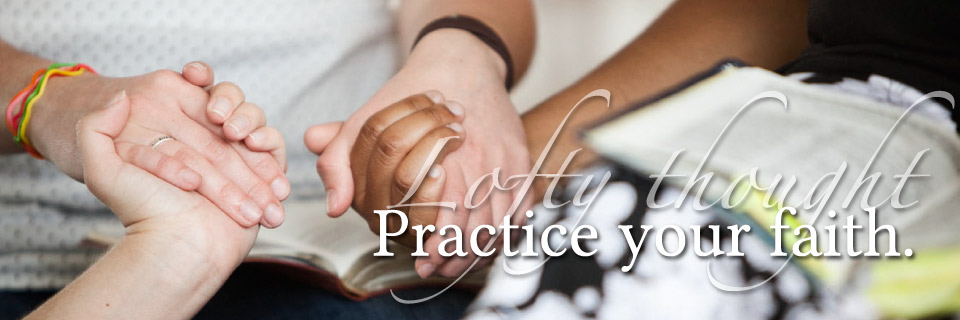 Practice your faith.